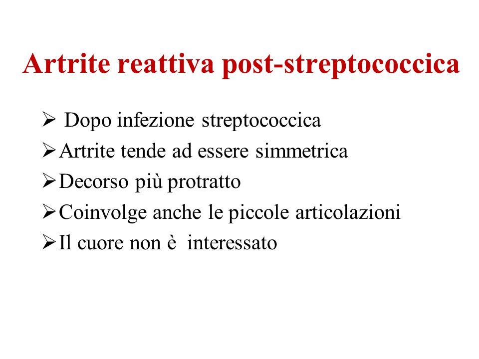 Artrite reattiva post-streptococcica Dopo infezione streptococcica Artrite tende ad essere simmetrica Decorso più protratto Coinvolge anche le piccole