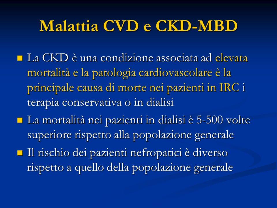 Malattia CVD e CKD-MBD La CKD è una condizione associata ad elevata mortalità e la patologia cardiovascolare è la principale causa di morte nei pazien
