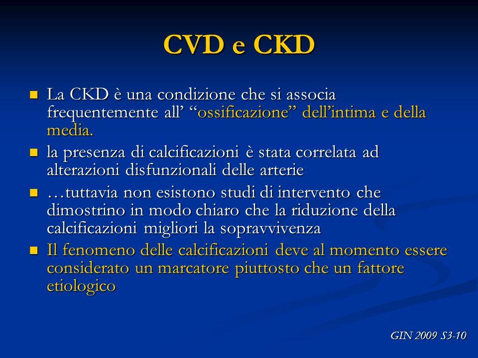 CVD e CKD La CKD è una condizione che si associa frequentemente all ossificazione dellintima e della media. La CKD è una condizione che si associa fre