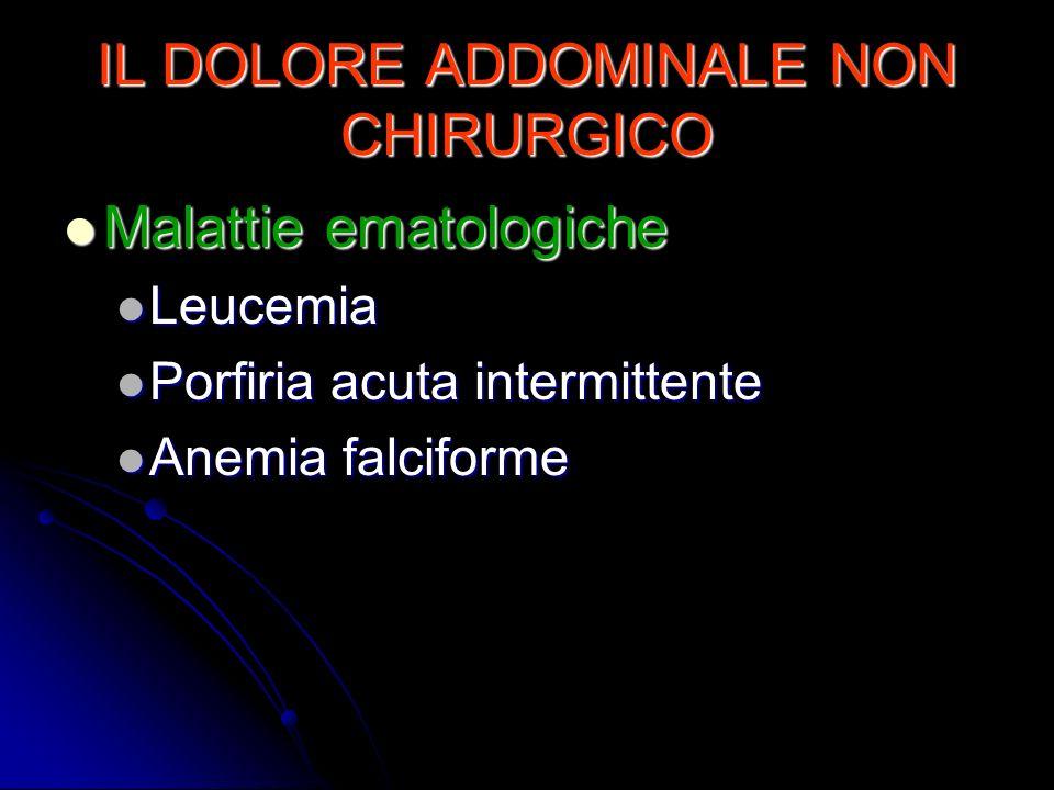 IL DOLORE ADDOMINALE NON CHIRURGICO Malattie ematologiche Malattie ematologiche Leucemia Leucemia Porfiria acuta intermittente Porfiria acuta intermit