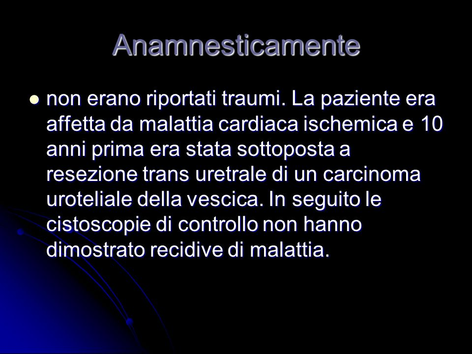 Anamnesticamente non erano riportati traumi. La paziente era affetta da malattia cardiaca ischemica e 10 anni prima era stata sottoposta a resezione t
