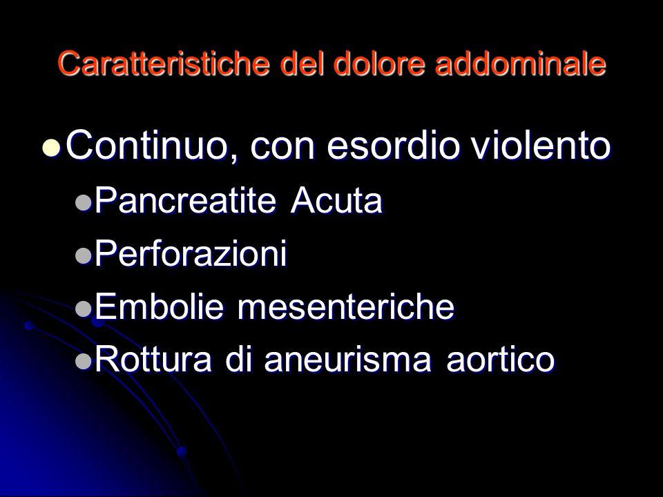 Caratteristiche del dolore addominale Continuo, con esordio violento Continuo, con esordio violento Pancreatite Acuta Pancreatite Acuta Perforazioni P