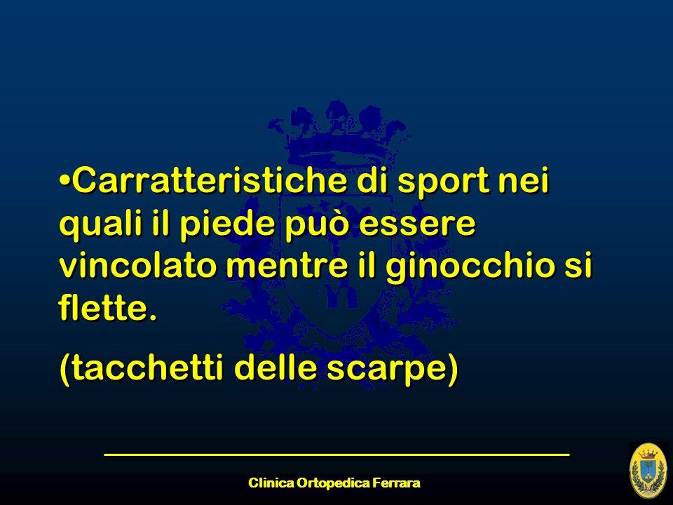 Clinica Ortopedica Ferrara Carratteristiche di sport nei quali il piede può essere vincolato mentre il ginocchio si flette. (tacchetti delle scarpe) C