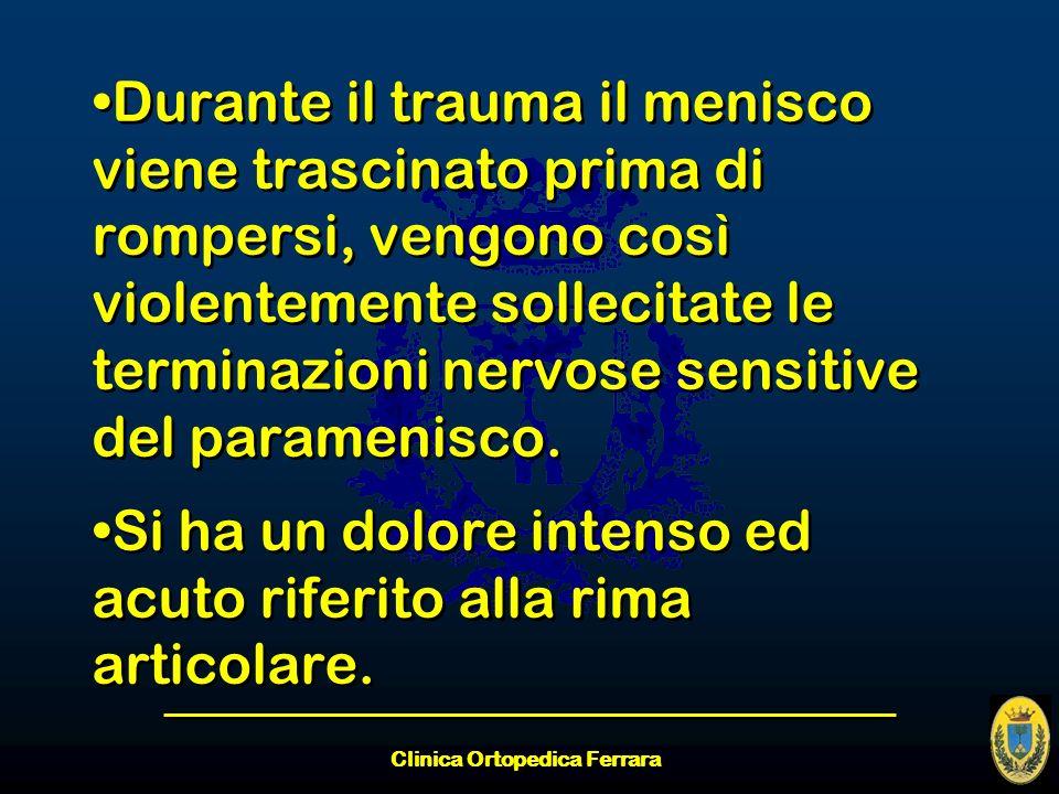 Durante il trauma il menisco viene trascinato prima di rompersi, vengono così violentemente sollecitate le terminazioni nervose sensitive del parameni