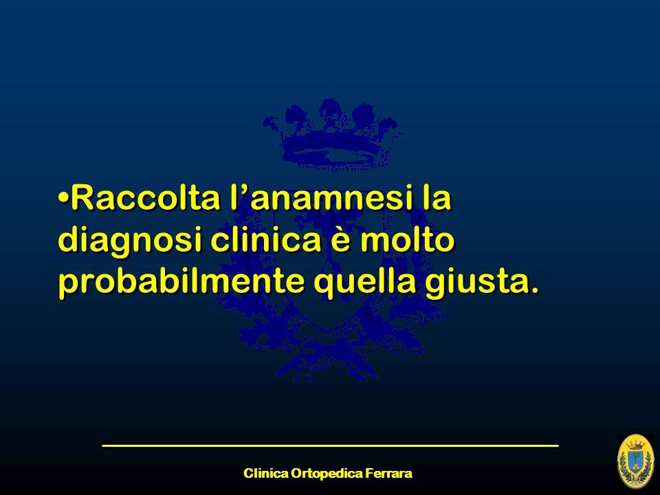 Clinica Ortopedica Ferrara Raccolta lanamnesi la diagnosi clinica è molto probabilmente quella giusta.