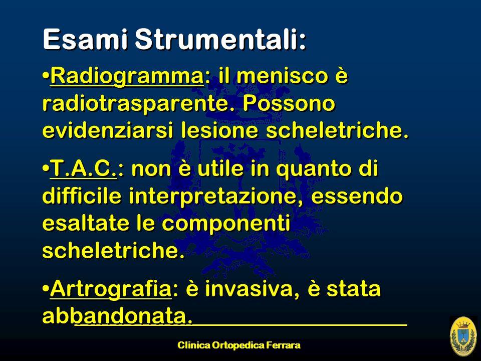 Clinica Ortopedica Ferrara Esami Strumentali: Radiogramma: il menisco è radiotrasparente. Possono evidenziarsi lesione scheletriche. T.A.C.: non è uti