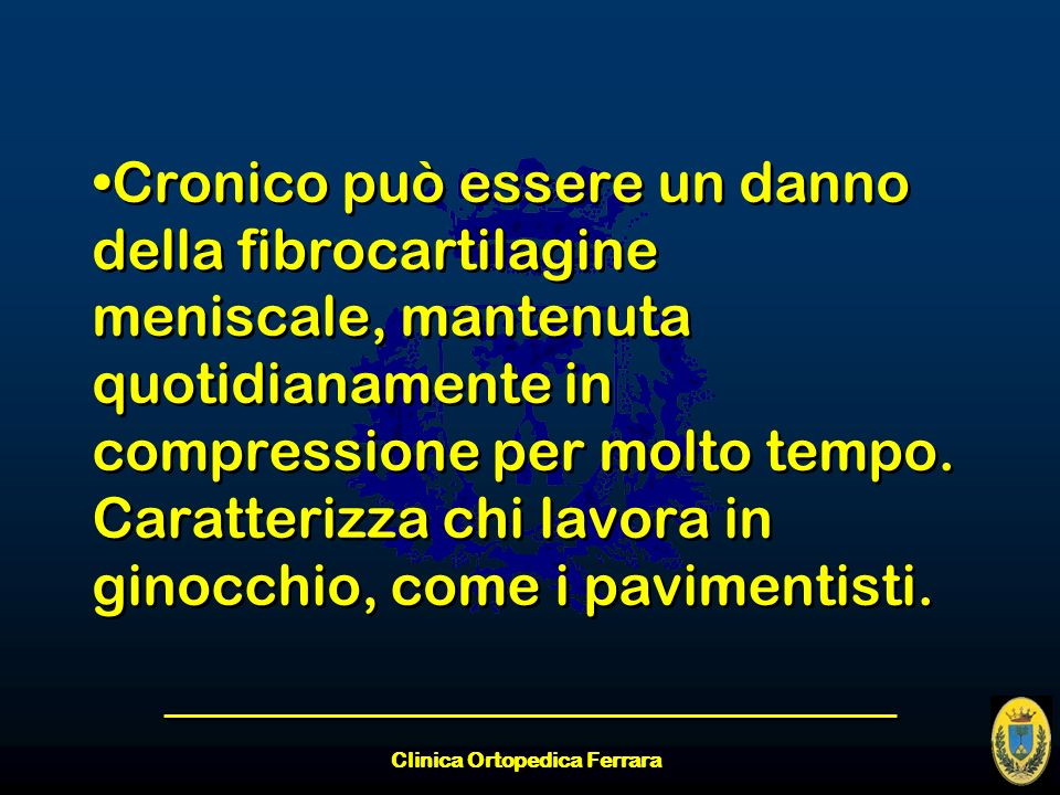 Clinica Ortopedica Ferrara Cronico può essere un danno della fibrocartilagine meniscale, mantenuta quotidianamente in compressione per molto tempo. Ca