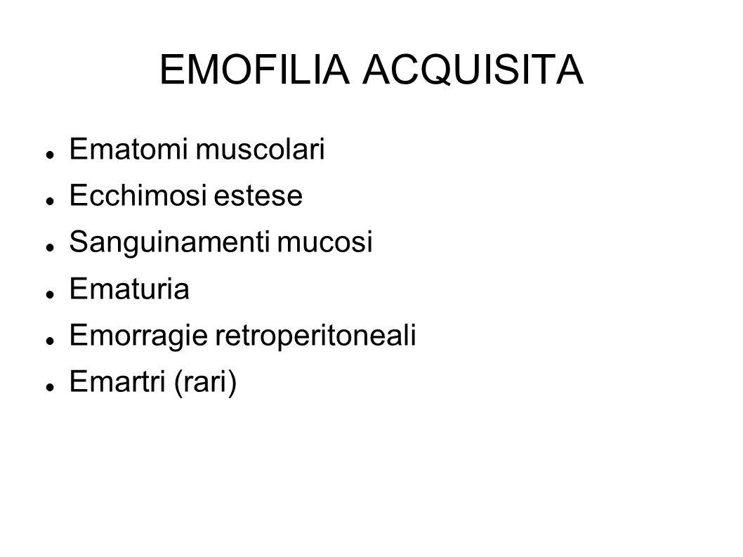 EMOFILIA ACQUISITA Ematomi muscolari Ecchimosi estese Sanguinamenti mucosi Ematuria Emorragie retroperitoneali Emartri (rari)