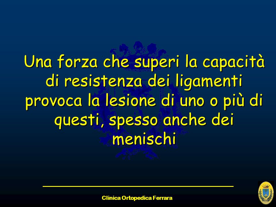 Clinica Ortopedica Ferrara Una forza che superi la capacità di resistenza dei ligamenti provoca la lesione di uno o più di questi, spesso anche dei me