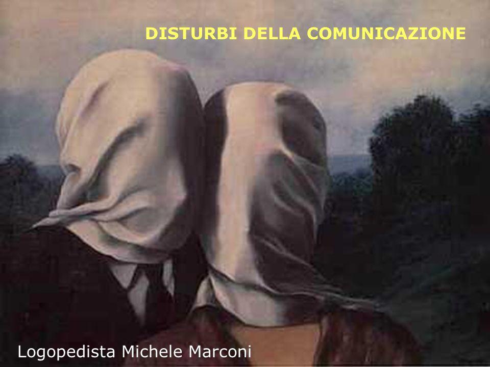 DISTURBI DELLA COMUNICAZIONE Logopedista Michele Marconi