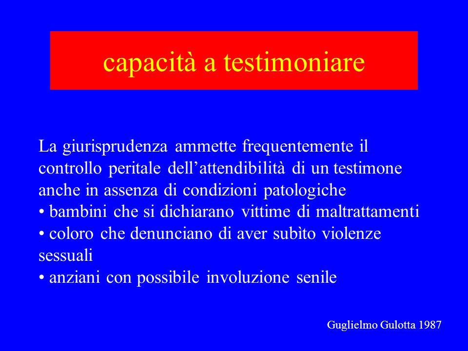 capacità a testimoniare La giurisprudenza ammette frequentemente il controllo peritale dellattendibilità di un testimone anche in assenza di condizion