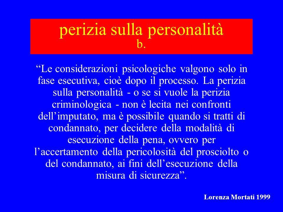 perizia sulla personalità b. Le considerazioni psicologiche valgono solo in fase esecutiva, cioè dopo il processo. La perizia sulla personalità - o se