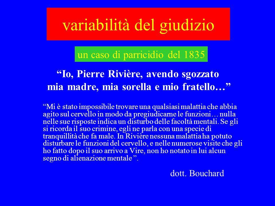 variabilità del giudizio Io, Pierre Rivière, avendo sgozzato mia madre, mia sorella e mio fratello… Mi è stato impossibile trovare una qualsiasi malat