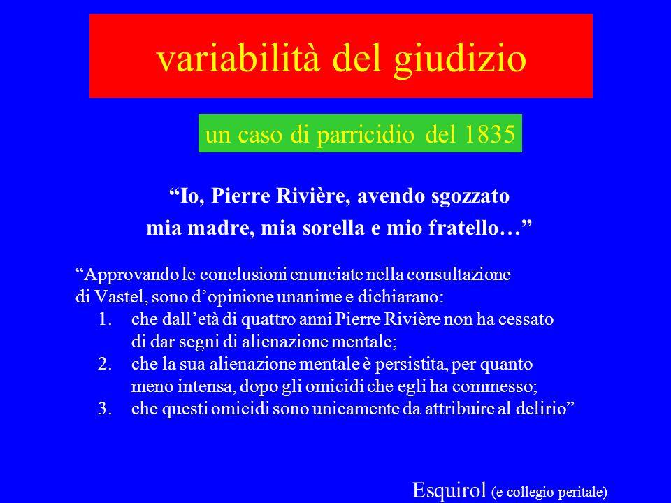 variabilità del giudizio Io, Pierre Rivière, avendo sgozzato mia madre, mia sorella e mio fratello… Approvando le conclusioni enunciate nella consulta