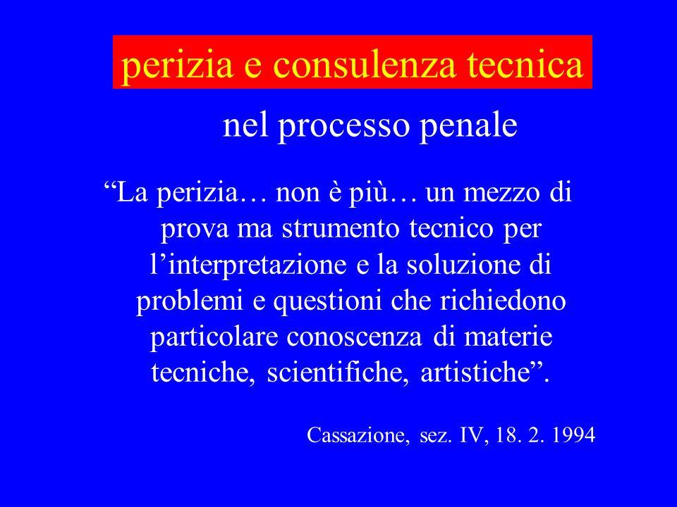perizia e consulenza tecnica La perizia… non è più… un mezzo di prova ma strumento tecnico per linterpretazione e la soluzione di problemi e questioni