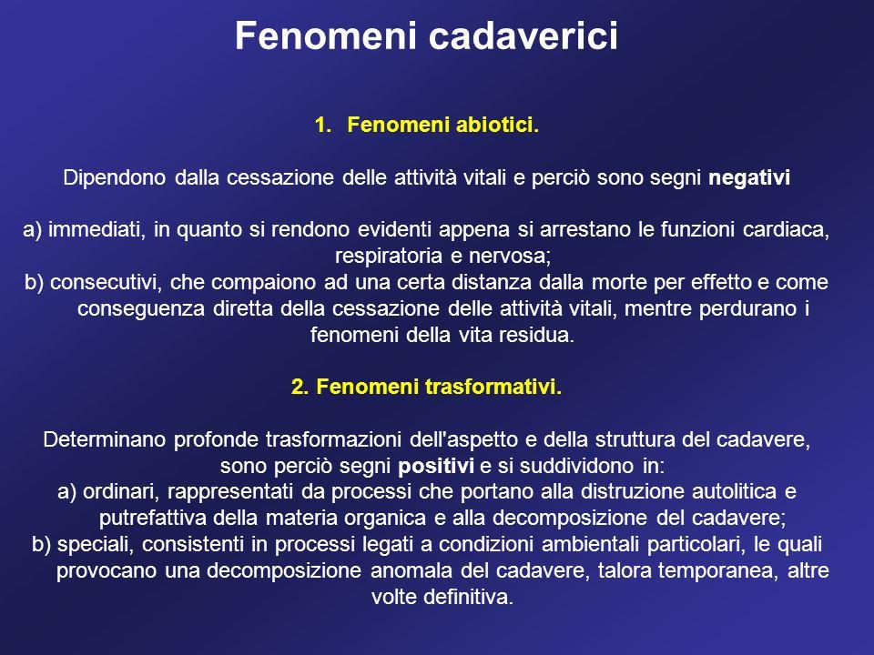 Fenomeni cadaverici 1.Fenomeni abiotici. Dipendono dalla cessazione delle attività vitali e perciò sono segni negativi a) immediati, in quanto si rend