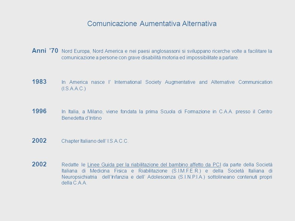 Comunicazione Aumentativa Alternativa Anni 70 Nord Europa, Nord America e nei paesi anglosassoni si sviluppano ricerche volte a facilitare la comunica