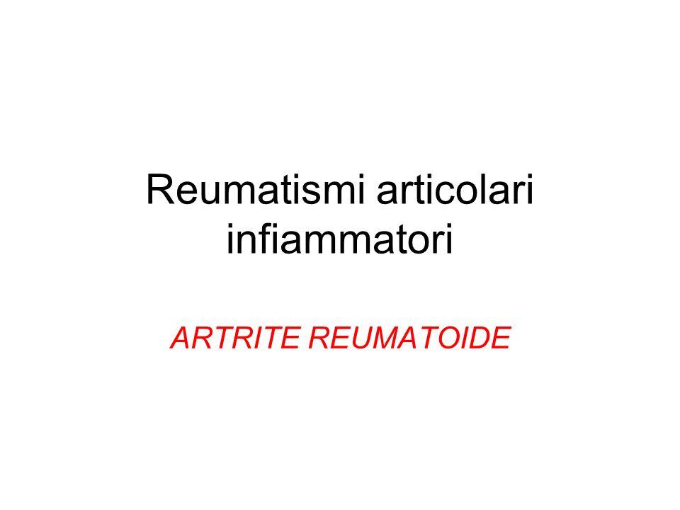 Reumatismi articolari infiammatori ARTRITE REUMATOIDE