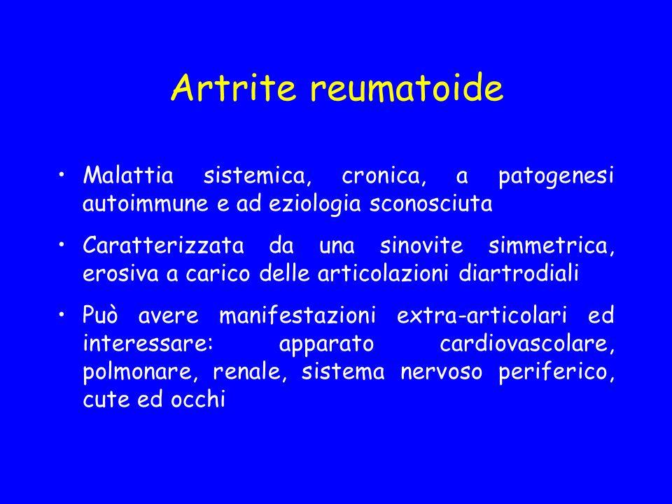 Artrite reumatoide Malattia sistemica, cronica, a patogenesi autoimmune e ad eziologia sconosciuta Caratterizzata da una sinovite simmetrica, erosiva