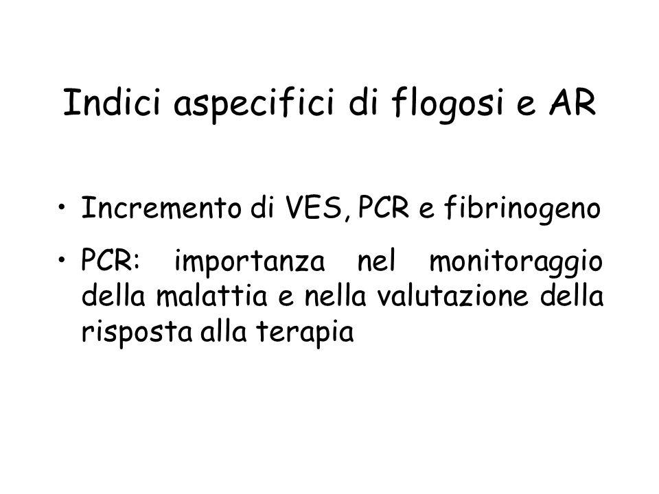 Indici aspecifici di flogosi e AR Incremento di VES, PCR e fibrinogeno PCR: importanza nel monitoraggio della malattia e nella valutazione della rispo