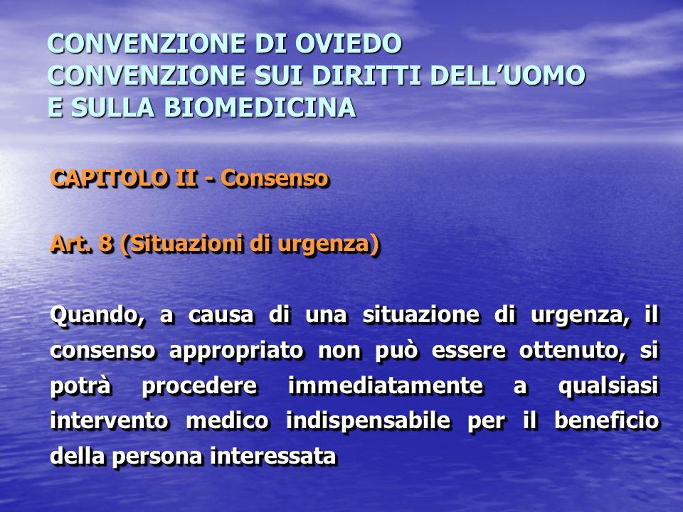CONVENZIONE DI OVIEDO CONVENZIONE SUI DIRITTI DELLUOMO E SULLA BIOMEDICINA CAPITOLO II - Consenso Art. 8 (Situazioni di urgenza) Quando, a causa di un