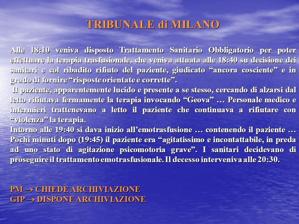 TRIBUNALE di MILANO Alle 18:10 veniva disposto Trattamento Sanitario Obbligatorio per poter effettuare la terapia trasfusionale, che veniva attuata al