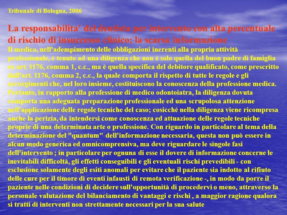 Tribunale di Bologna, 2006 La responsabilita' del dentista per intervento con alta percentuale di rischio di insuccesso clinico; la scarsa informazion