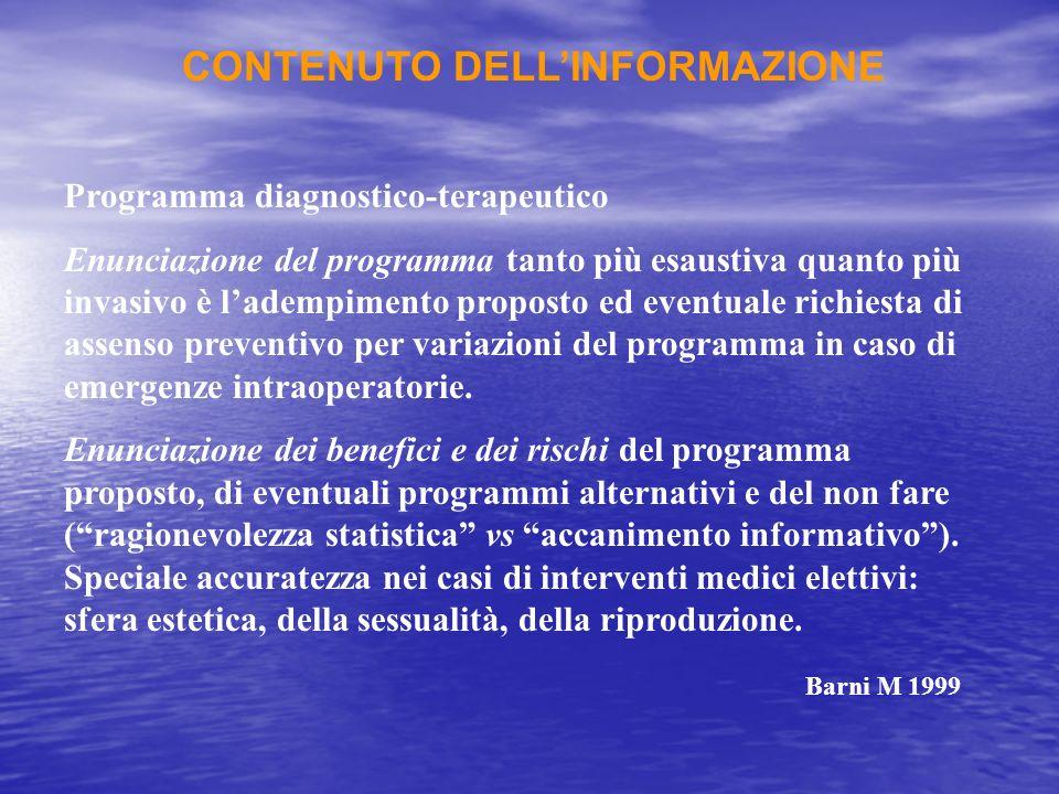 Programma diagnostico-terapeutico Enunciazione del programma tanto più esaustiva quanto più invasivo è ladempimento proposto ed eventuale richiesta di assenso preventivo per variazioni del programma in caso di emergenze intraoperatorie.