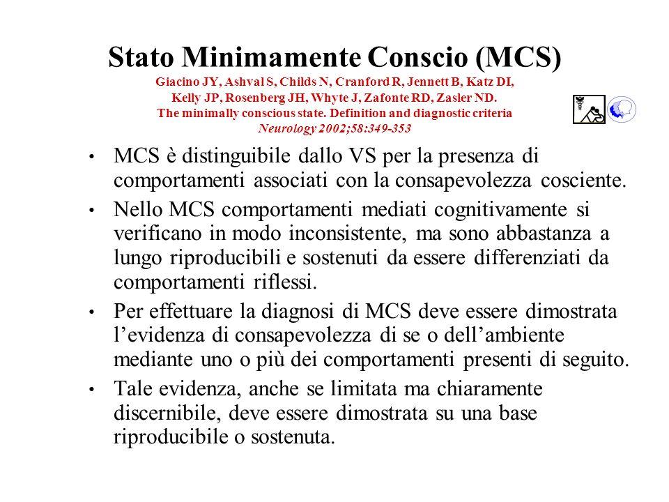 Stato Minimamente Conscio (MCS) Giacino JY, Ashval S, Childs N, Cranford R, Jennett B, Katz DI, Kelly JP, Rosenberg JH, Whyte J, Zafonte RD, Zasler ND.