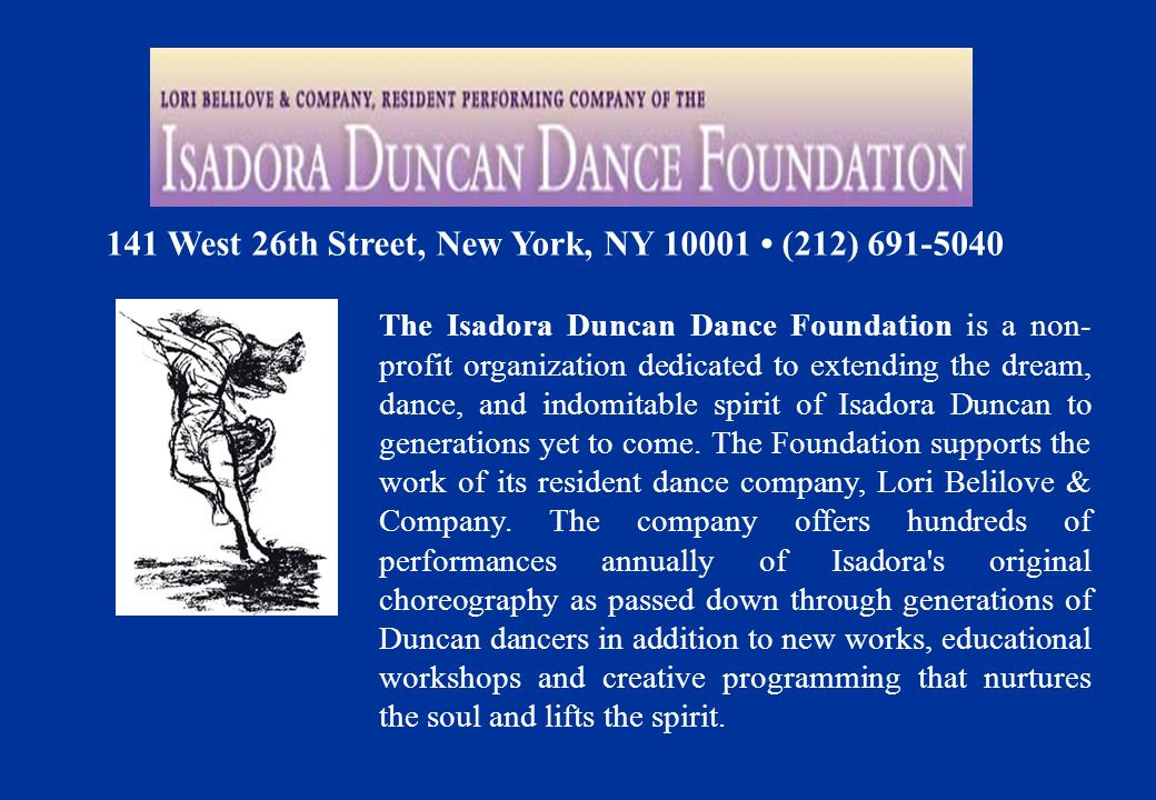 141 West 26th Street, New York, NY 10001 (212) 691-5040 The Isadora Duncan Dance Foundation is a non- profit organization dedicated to extending the d