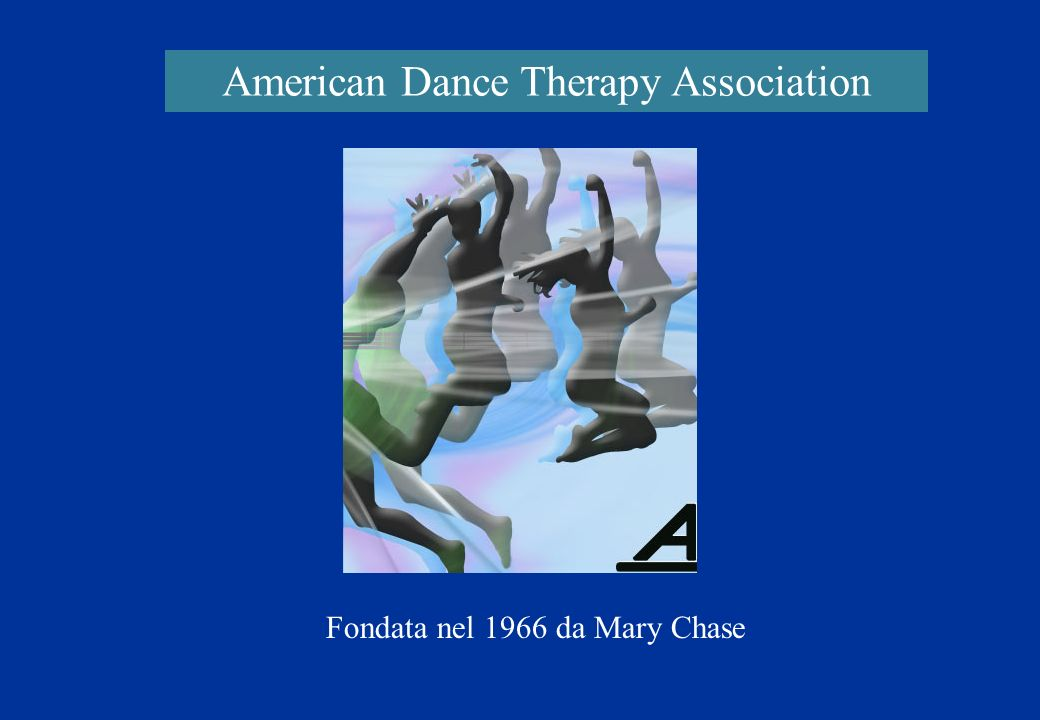 American Dance Therapy Association Fondata nel 1966 da Mary Chase