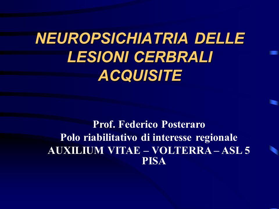 NEUROPSICHIATRIA DELLE LESIONI CERBRALI ACQUISITE Prof. Federico Posteraro Polo riabilitativo di interesse regionale AUXILIUM VITAE – VOLTERRA – ASL 5