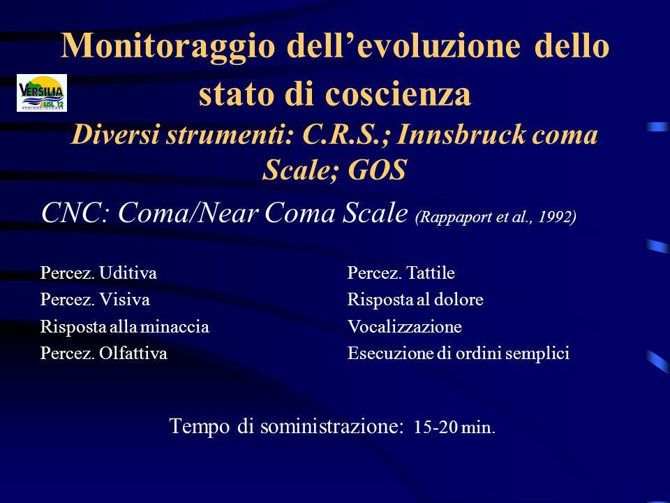 Monitoraggio dellevoluzione dello stato di coscienza Diversi strumenti: C.R.S.; Innsbruck coma Scale; GOS CNC: Coma/Near Coma Scale (Rappaport et al.,