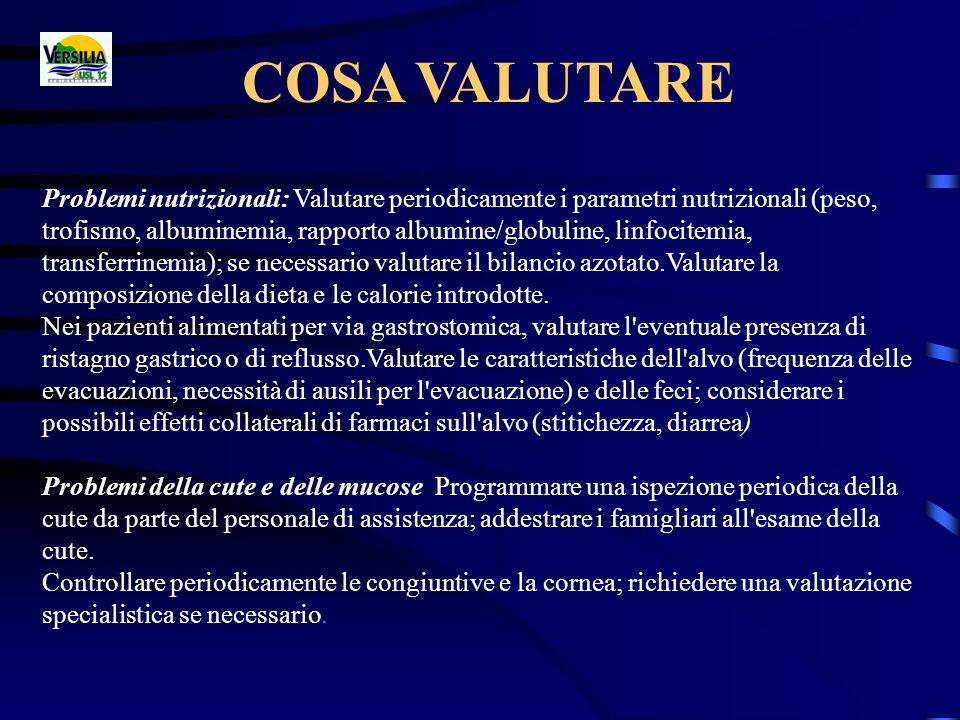 COSA VALUTARE Problemi nutrizionali: Valutare periodicamente i parametri nutrizionali (peso, trofismo, albuminemia, rapporto albumine/globuline, linfo