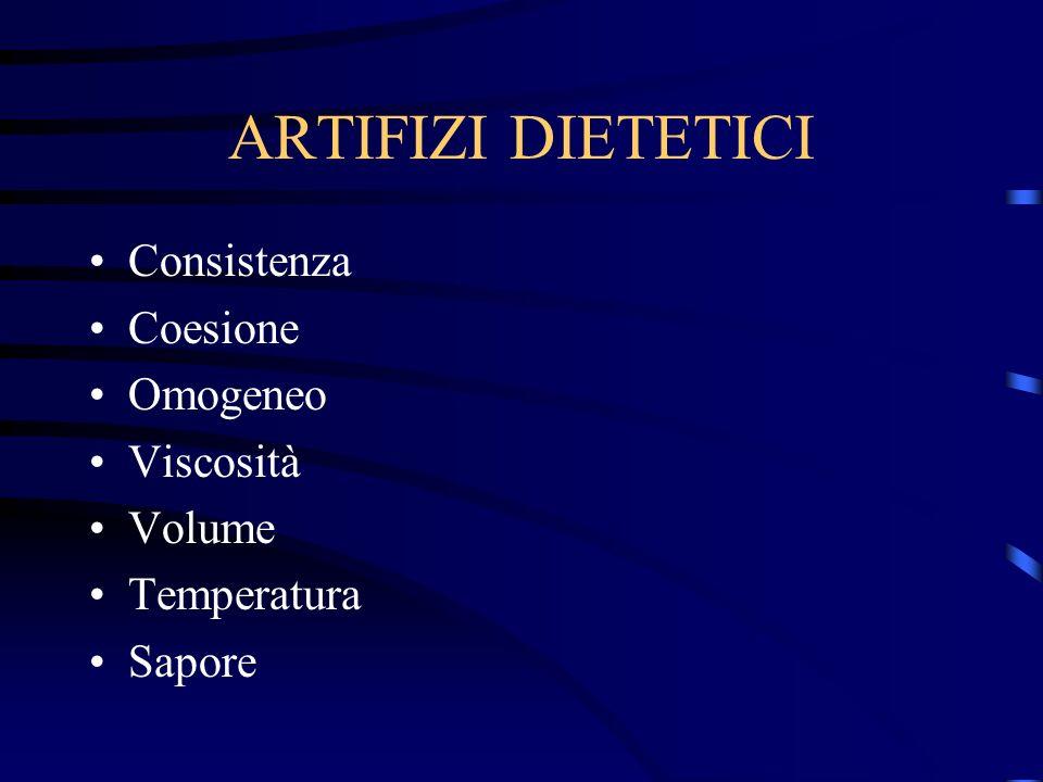 ARTIFIZI DIETETICI Consistenza Coesione Omogeneo Viscosità Volume Temperatura Sapore