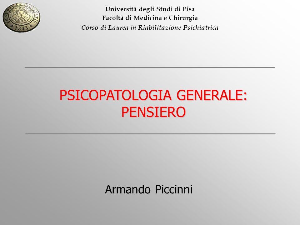 Università degli Studi di Pisa Facoltà di Medicina e Chirurgia Corso di Laurea in Riabilitazione Psichiatrica PSICOPATOLOGIA GENERALE: PENSIERO Armand