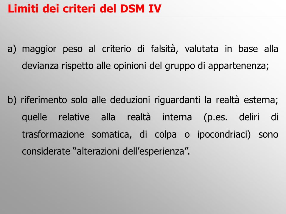 Limiti dei criteri del DSM IV a)maggior peso al criterio di falsità, valutata in base alla devianza rispetto alle opinioni del gruppo di appartenenza;