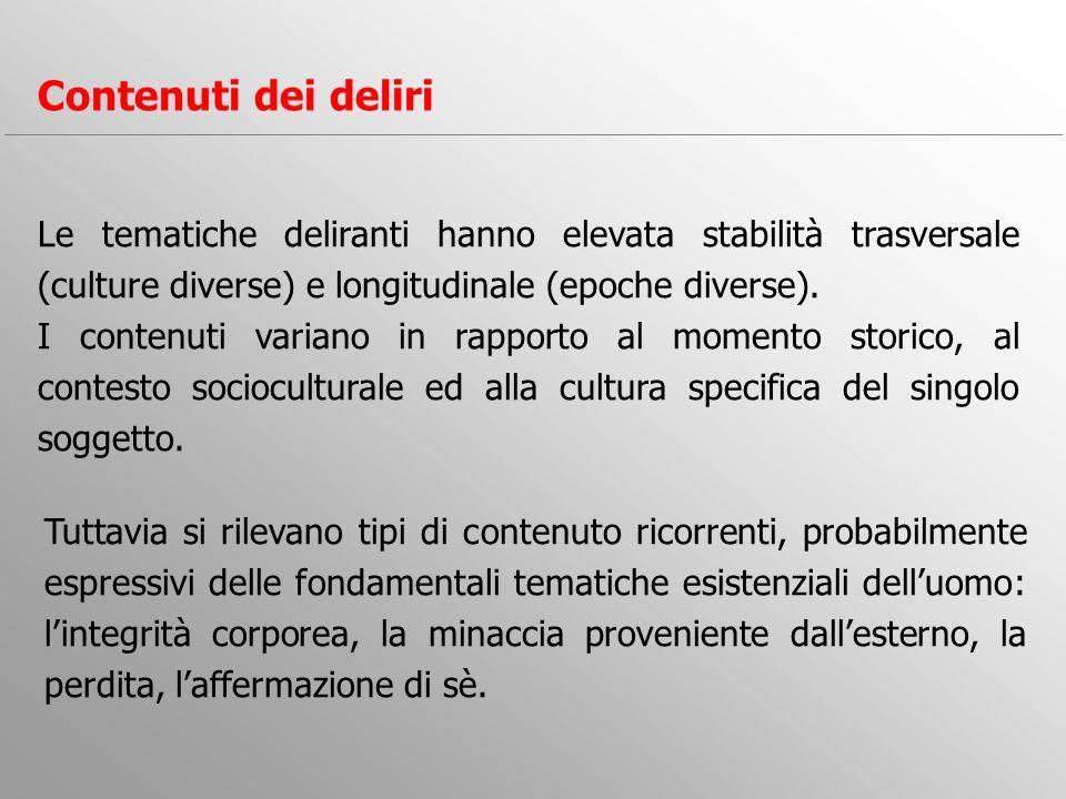 Le tematiche deliranti hanno elevata stabilità trasversale (culture diverse) e longitudinale (epoche diverse). I contenuti variano in rapporto al mome