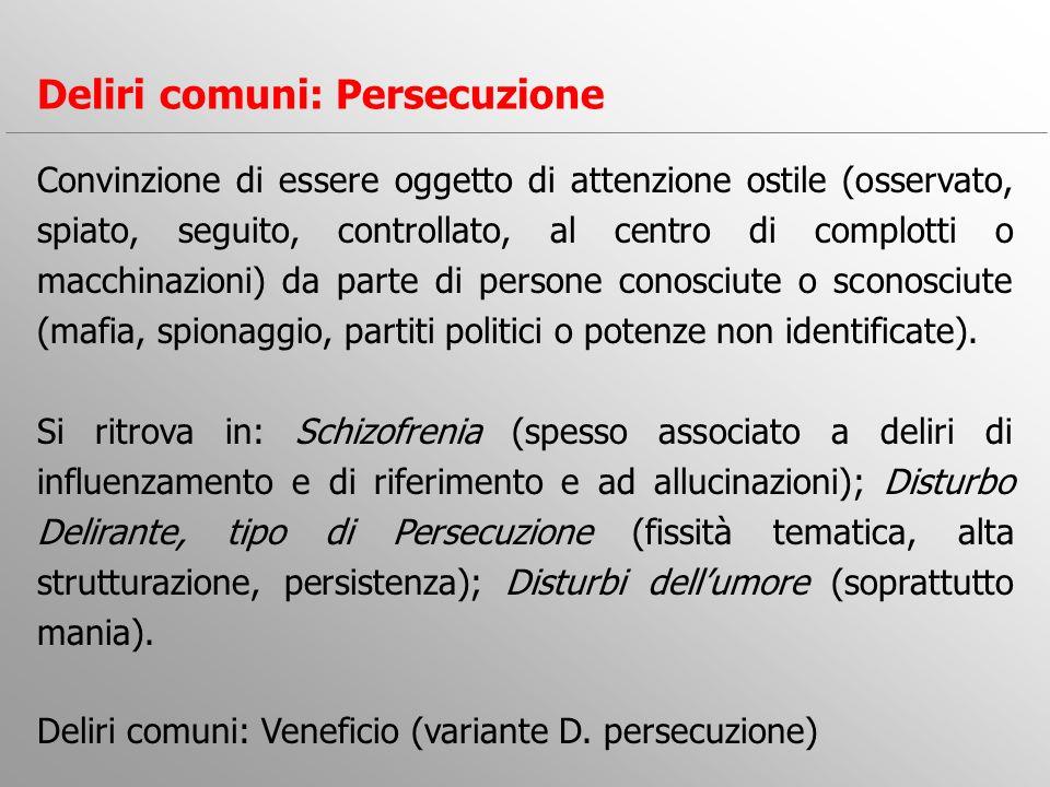 Convinzione di essere oggetto di attenzione ostile (osservato, spiato, seguito, controllato, al centro di complotti o macchinazioni) da parte di perso