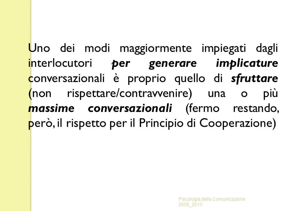 Uno dei modi maggiormente impiegati dagli interlocutori per generare implicature conversazionali è proprio quello di sfruttare (non rispettare/contrav