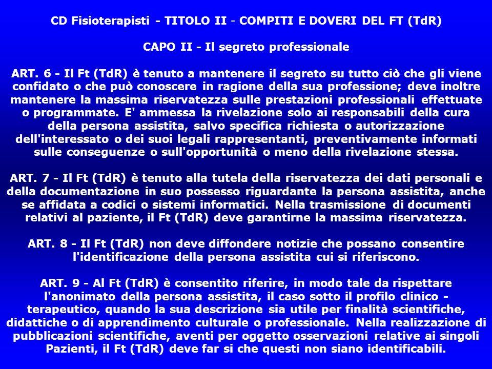 CD Fisioterapisti - TITOLO II - COMPITI E DOVERI DEL FT (TdR) CAPO II - Il segreto professionale ART.