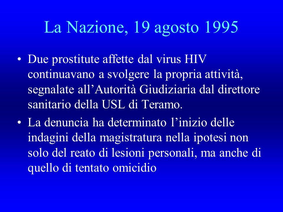 La Nazione, 19 agosto 1995 Due prostitute affette dal virus HIV continuavano a svolgere la propria attività, segnalate allAutorità Giudiziaria dal direttore sanitario della USL di Teramo.