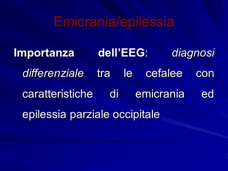 Emicrania/epilessia Importanza dellEEG: diagnosi differenziale tra le cefalee con caratteristiche di emicrania ed epilessia parziale occipitale