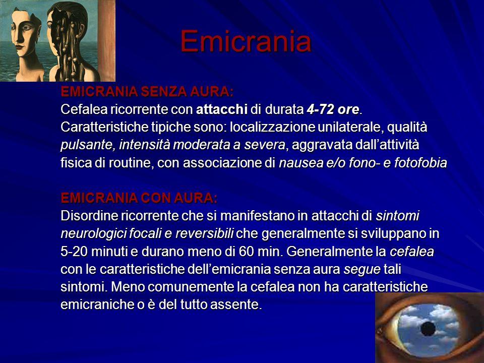 Emicrania EMICRANIA SENZA AURA: Cefalea ricorrente con attacchi di durata 4-72 ore. Caratteristiche tipiche sono: localizzazione unilaterale, qualità