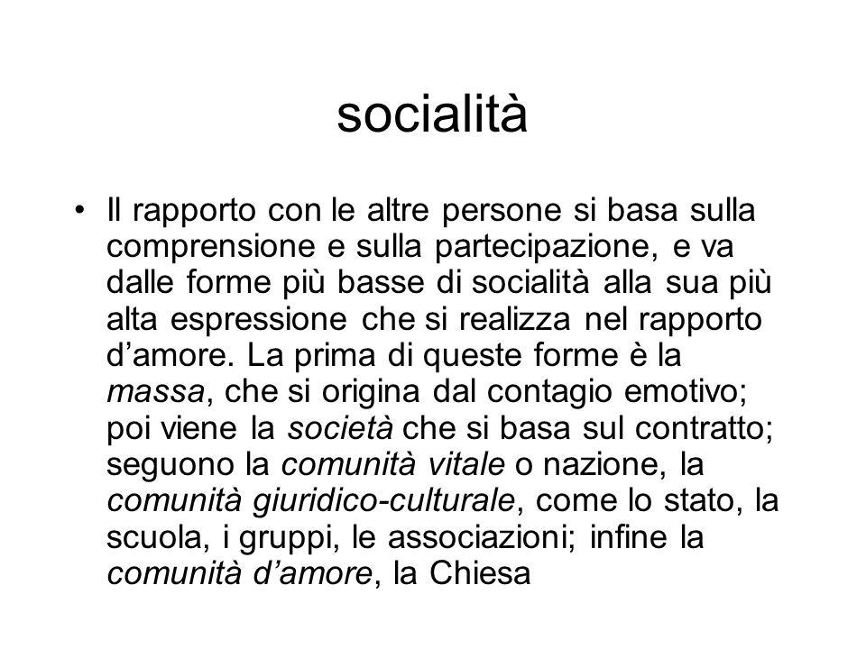 socialità Il rapporto con le altre persone si basa sulla comprensione e sulla partecipazione, e va dalle forme più basse di socialità alla sua più alt