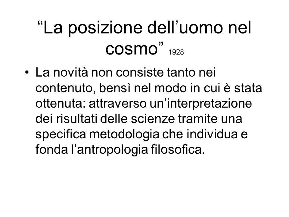 La posizione delluomo nel cosmo 1928 La novità non consiste tanto nei contenuto, bensì nel modo in cui è stata ottenuta: attraverso uninterpretazione