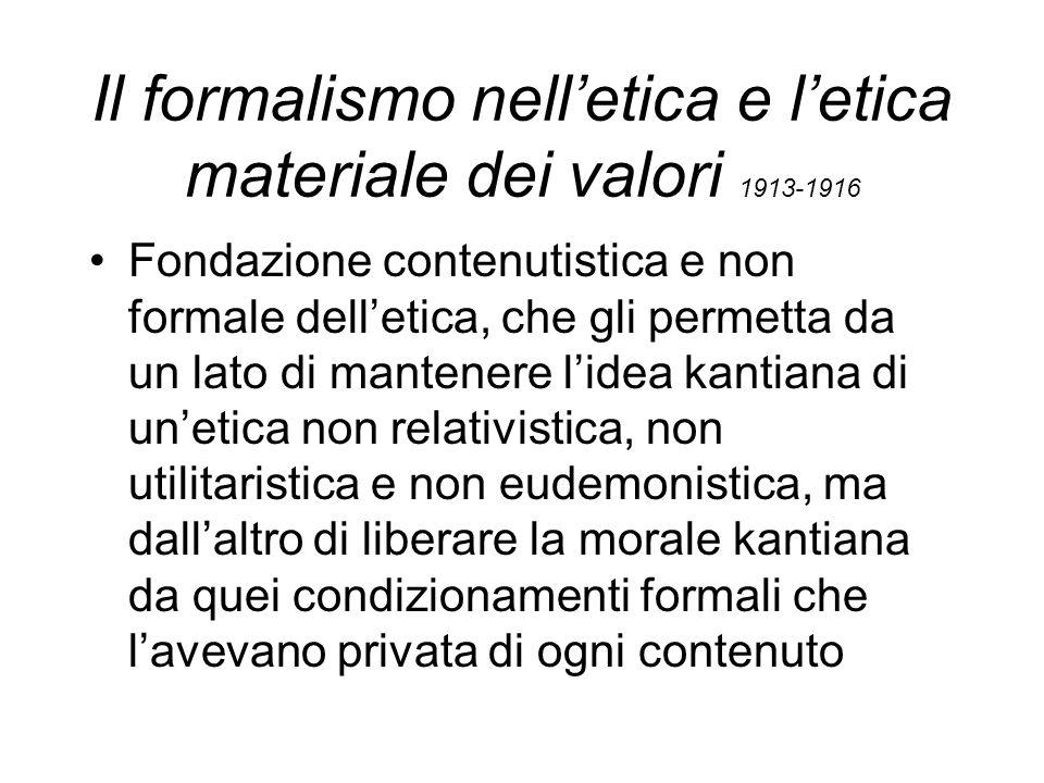 Critica a Kant Etica a priori che, nel tentativo di liberarsi da ogni condizionamento materiale, ha svuotato il suo imperativo categorico di ogni contenuto, divenendo così astratta e formale, assolutamente chiusa alla comprensione del valore e del significato delle emozioni.