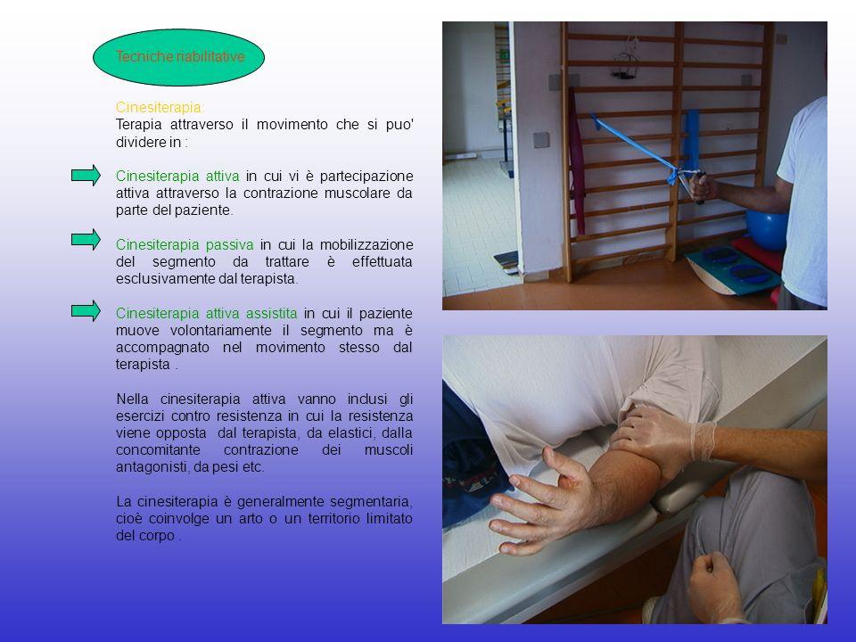 Tecniche riabilitative Cinesiterapia: Terapia attraverso il movimento che si puo' dividere in : Cinesiterapia attiva in cui vi è partecipazione attiva