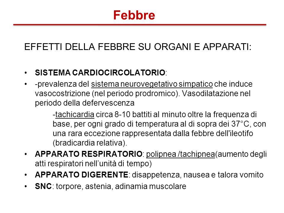 EFFETTI DELLA FEBBRE SU ORGANI E APPARATI: SISTEMA CARDIOCIRCOLATORIO: -prevalenza del sistema neurovegetativo simpatico che induce vasocostrizione (n