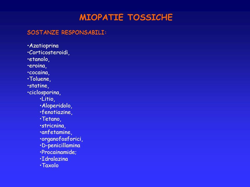 MIOPATIE TOSSICHE SOSTANZE RESPONSABILI: Azatioprina Corticosteroidi, etanolo, eroina, cocaina, Toluene, statine, ciclosporina, Litio, Aloperidolo, fe
